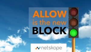 Netskope-Allow-Is-The-New-Block